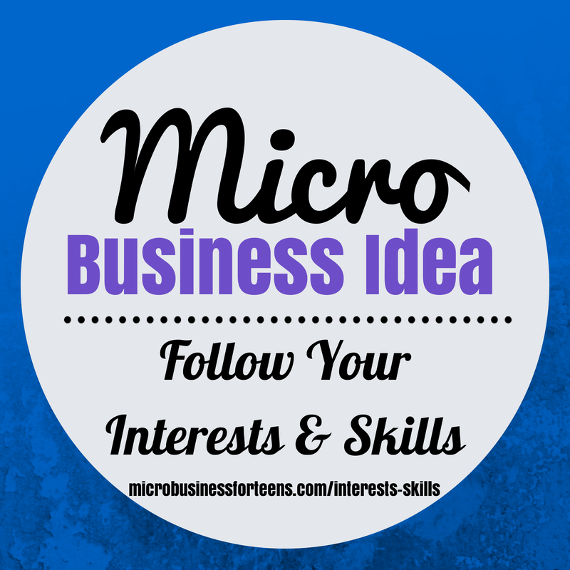 Micro Business Idea: Follow Your Interests & Skills