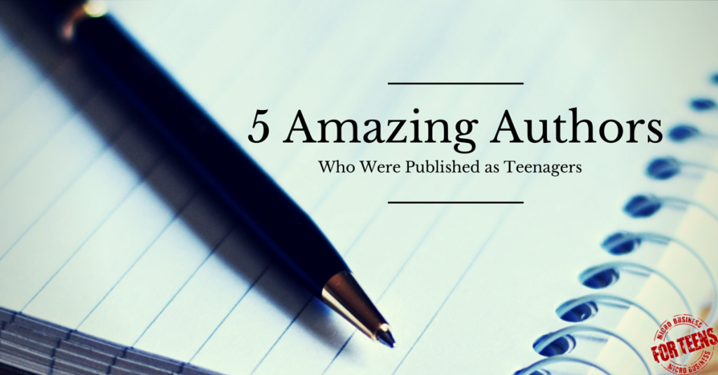 6 Amazing Authors Who Were Published as Teenagers